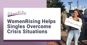 WomenRising Has Helped Single Women & Families Overcome Crisis Situations