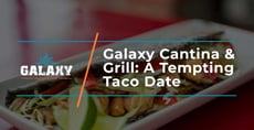 Galaxy Cantina & Grill Tempts Couples to Go on a Taco Date in Southern California