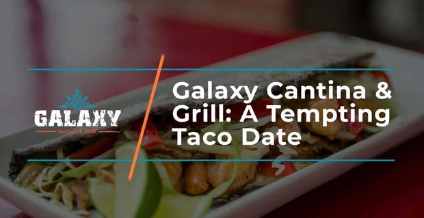 Galaxy Cantina And Grill Provides Tempting Taco Dates