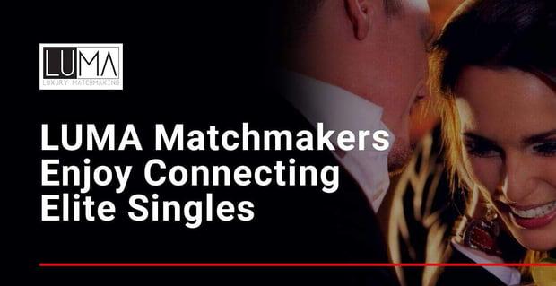 Luma Matchmakers Enjoy Connecting Elite Singles