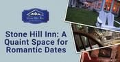 Stone Hill Inn Offers a Quaint Space for Romantic Dates & Elopements