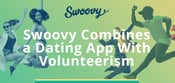 Swoovy Combines Volunteerism With a Dating App to Create Unique Opportunities for Singles