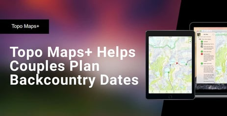 The Topo Maps+ App Helps Active Couples Plan and Map Backcountry Dates
