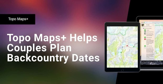 Topo Maps Helps Couples Plan Backcountry Dates
