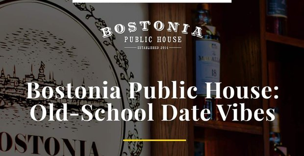 Bostonia Public House Offers Old School Date Vibes