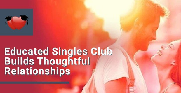 Educated Singles Club Builds Thoughtful Relationships