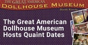 The Great American Dollhouse Museum Sets a Quaint Stage for an Afternoon Date
