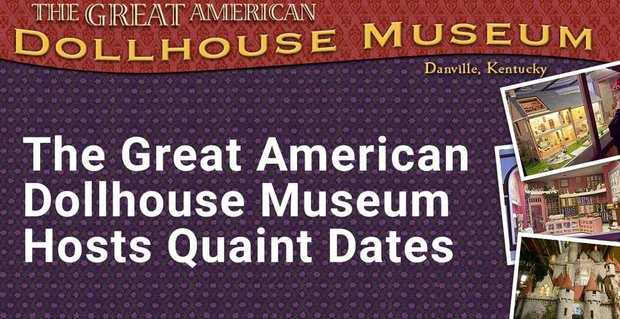 The Great American Dollhouse Museum For An Afternoon Date