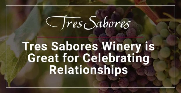 Tres Sabores Winery Where People Celebrate Relationships