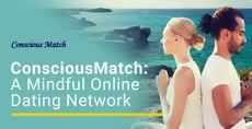 ConsciousMatch Supports a Mindful & Rejuvenating Online Dating Network
