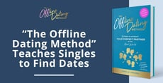 """""""The Offline Dating Method"""" Teaches Singles to Find Dates in the Real World"""