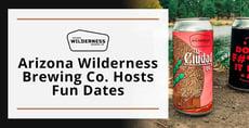 Arizona Wilderness Brewing Co. Invites Beer Nerds to Enjoy Fun & Memorable Dates