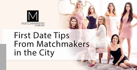 Expert Tips for Having Fun on a First Date — Featuring Matchmakers in the City
