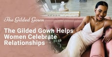 The Gilded Gown Wedding Dresses Help Women Celebrate Relationships in Style