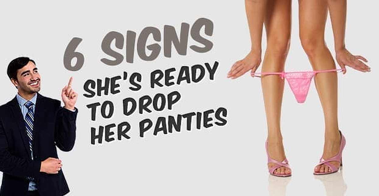 6 Signs She's Ready to Drop Her Panties