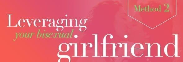 Method 2: Leveraging Your Bisexual Girlfriend