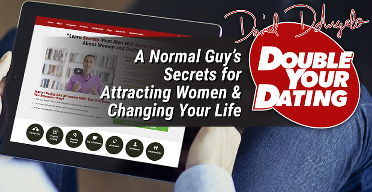 David DeAngelo's Double Your Dating LLC: A Normal Guy's Secrets for Attracting Women & Changing Your Life
