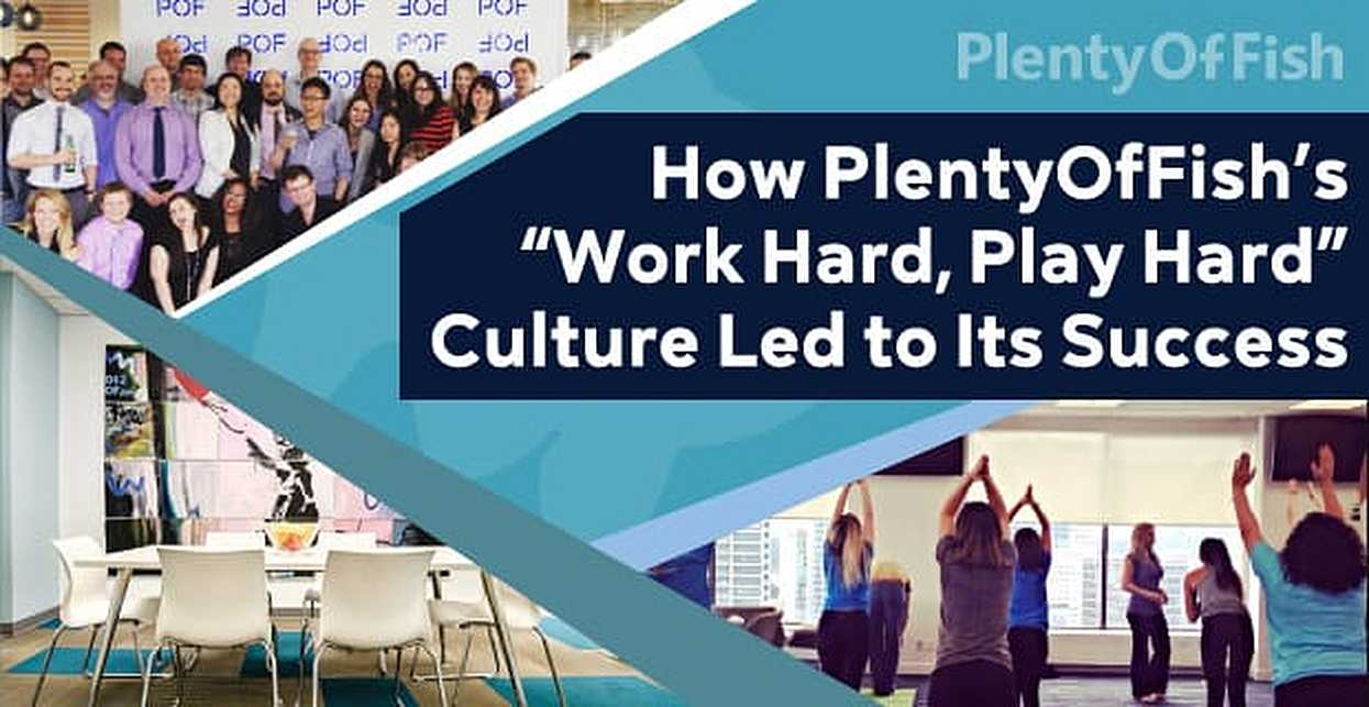 "How PlentyOfFish's ""Work Hard, Play Hard"" Culture Led to Its Success"