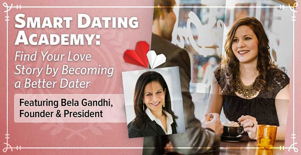 Smart Dating Academy: Find Your Love Story by Becoming a Better Dater With Bela Gandhi's Exclusive System