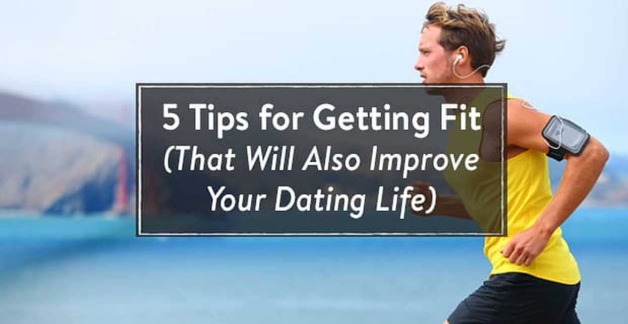 5 Tips for Getting Fit That Will Also Improve Your Dating Life