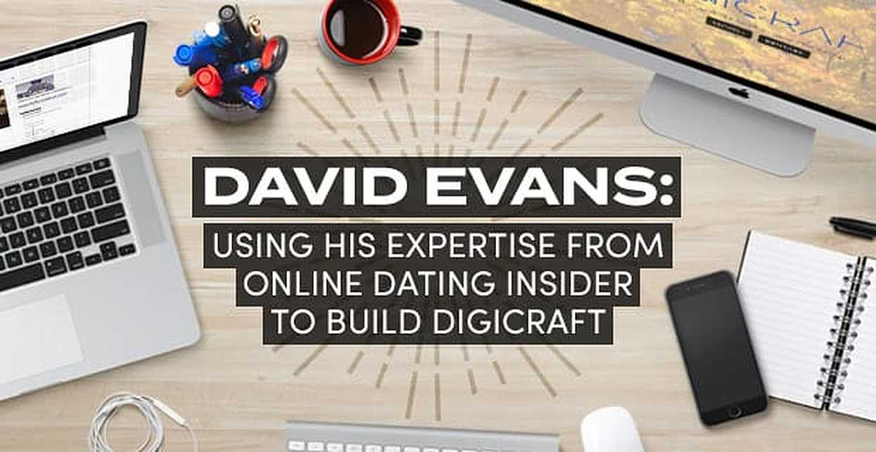 David Evans Using the Expertise From His Online Dating Insider Blog to Build Digicraft Consultancy