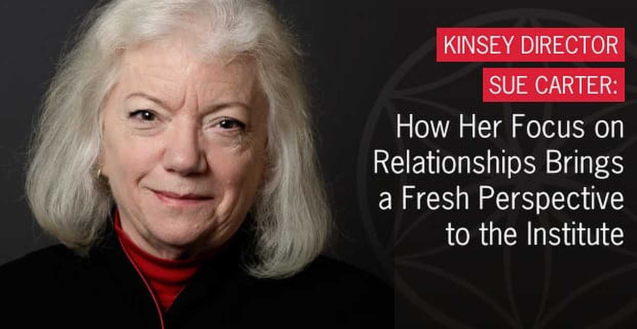 Kinsey Director Sue Carter — How Her Focus on Relationships Brings a Fresh Perspective to the Institute