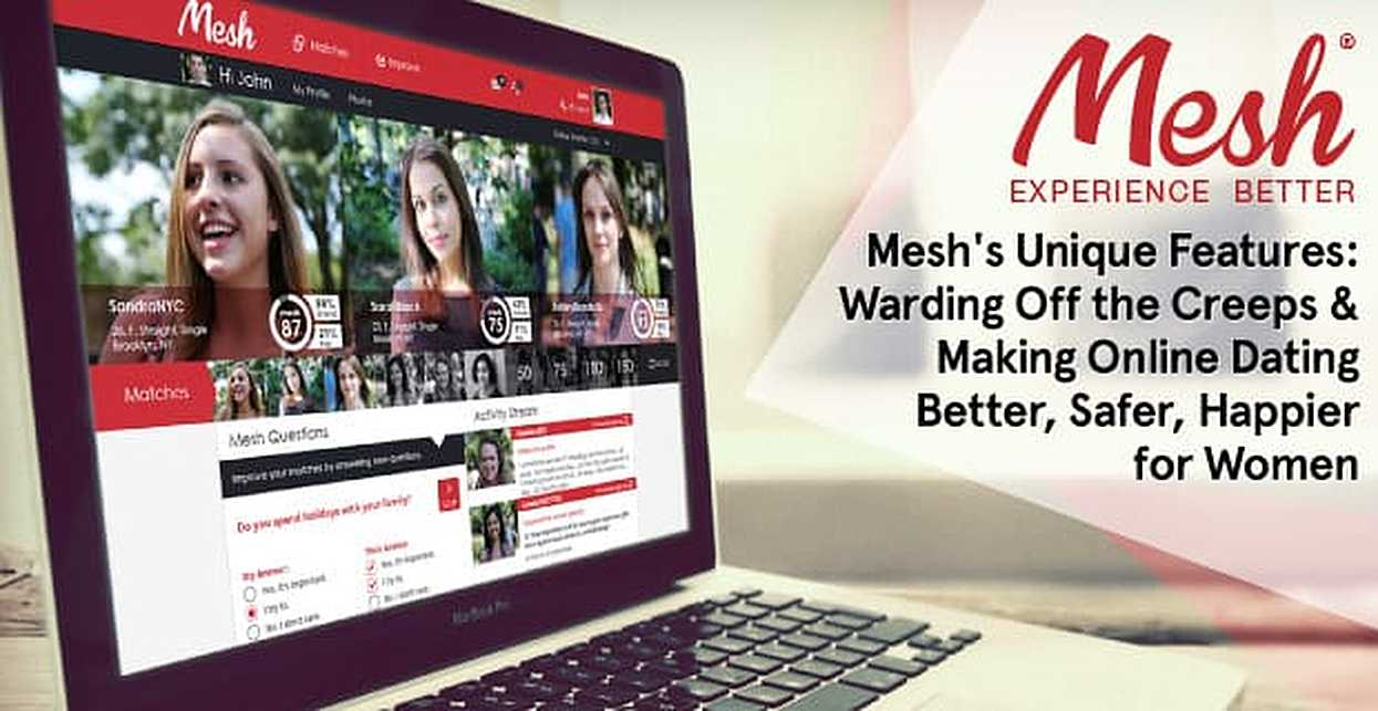 Mesh's Unique Features — Warding Off the Creeps & Making Online Dating Better, Safer, Happier for Women