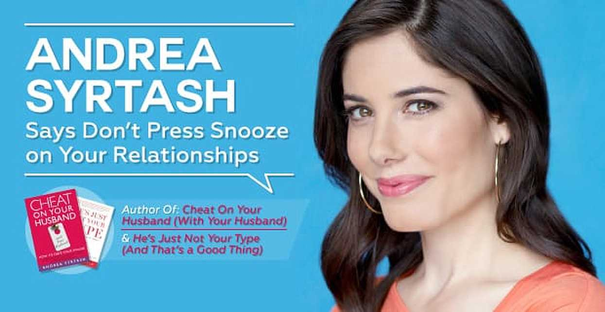 Andrea Syrtash, Author of Cheat on Your Husband (With Your Husband) & He's Just Not Your Type (And That's a Good Thing), Says Don't Press Snooze on Your Relationships
