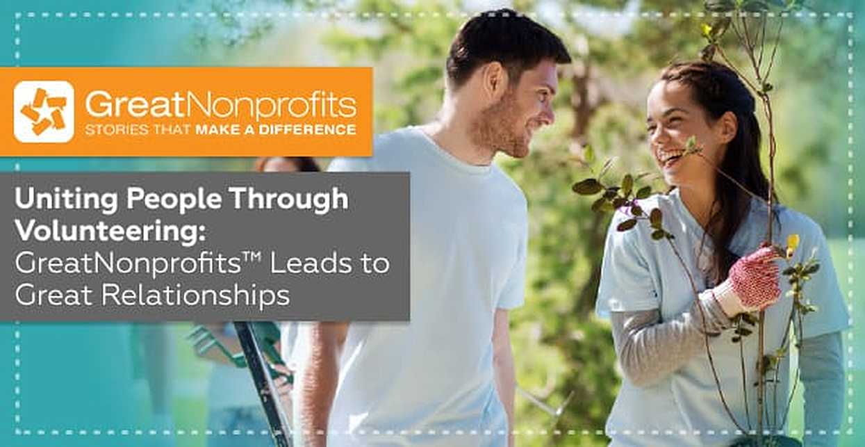 Uniting People and Values Through Volunteering: GreatNonprofits™ Leads to Great Relationships