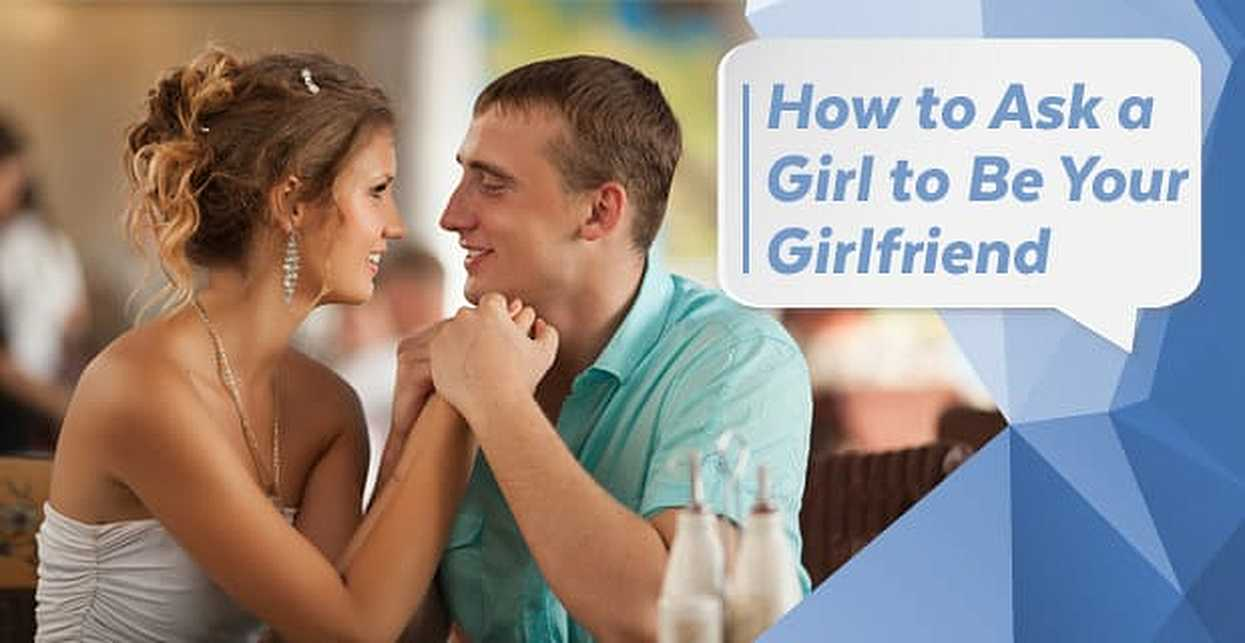 How to Ask a Girl to Be Your Girlfriend — 15 Best, Cute & Romantic Ways
