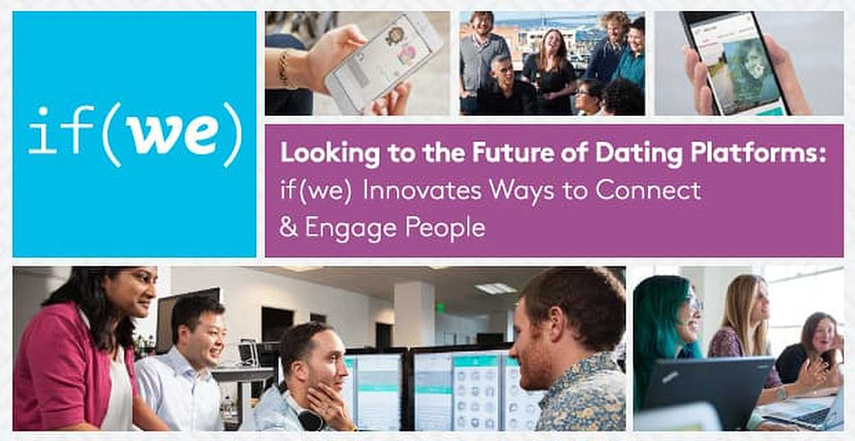 Looking to the Future of Dating Platforms: if(we) Innovates Ways to Connect & Engage People