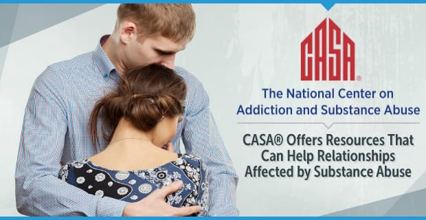 CASA® Offers Resources That Can Help Relationships Affected by Substance Abuse