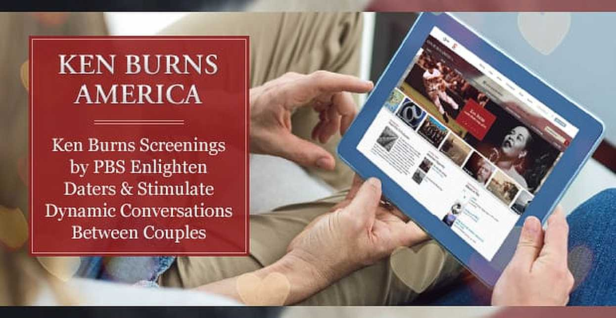 Ken Burns Screenings by PBS Enlighten Daters & Stimulate Dynamic Conversations Between Couples