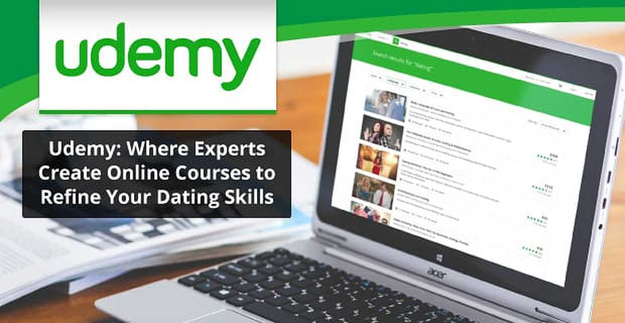 Udemy: Where Experts Create Online Courses to Refine Your Dating Skills