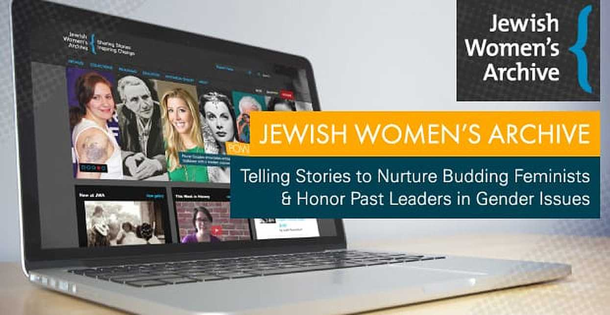 Jewish Women's Archive: Telling Stories to Nurture Budding Feminists & Honor Past Leaders in Gender Issues