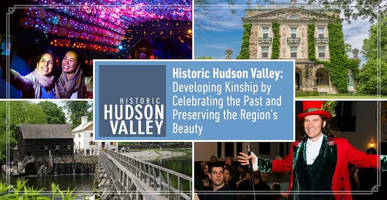 Historic Hudson Valley: Developing Kinship by Celebrating the Past and Preserving the Region's Beauty