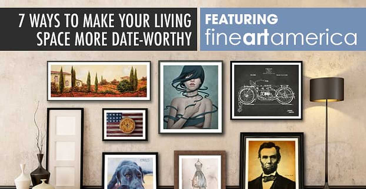 7 Ways to Make Your Living Space More Date-Worthy — Featuring Fine Art America™