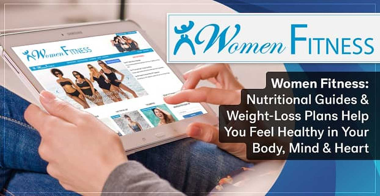 Women Fitness: Nutritional Guides & Weight-Loss Plans Help You Feel Healthy in Your Body, Mind & Heart