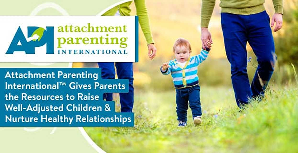 Attachment Parenting International™ Gives Parents the Resources to Raise Well-Adjusted Children & Nurture Healthy Relationships