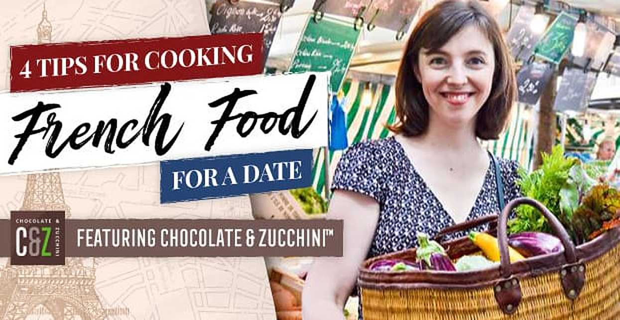 4 Tips for Cooking French Food for a Date — Featuring Chocolate & Zucchini