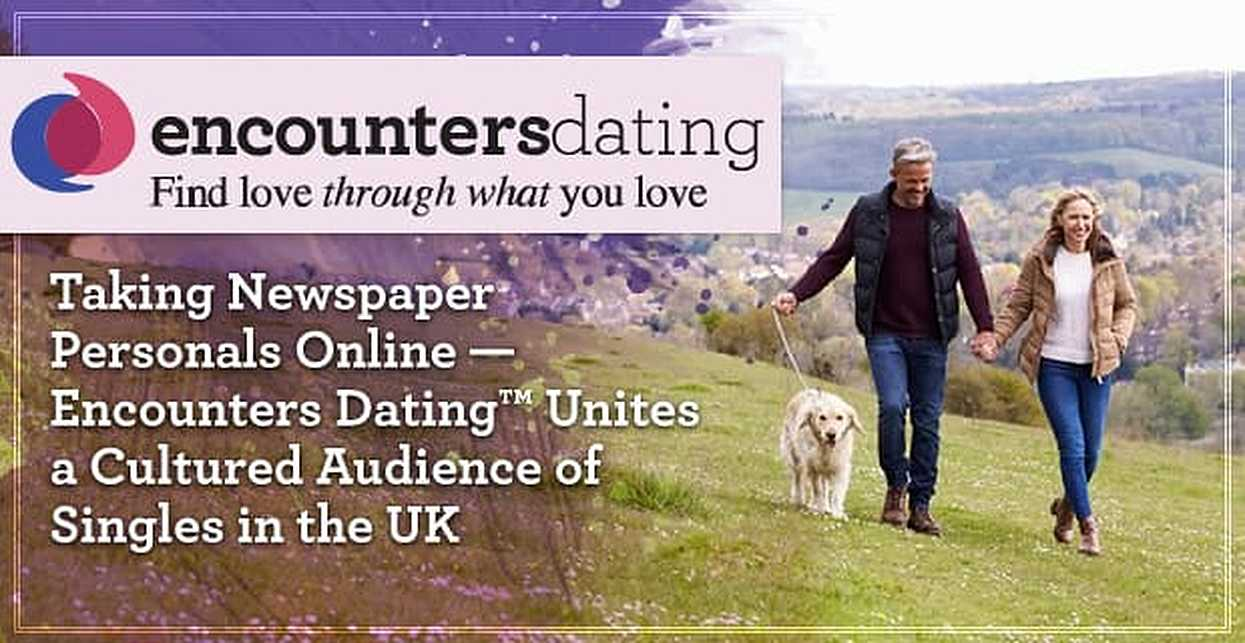Taking Newspaper Personals Online — Encounters Dating™ Unites a Cultured Audience of Singles in the UK