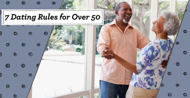 """Dating """"Rules"""" for Over 50 — (7 Vital Do's & Don'ts From an Expert)"""