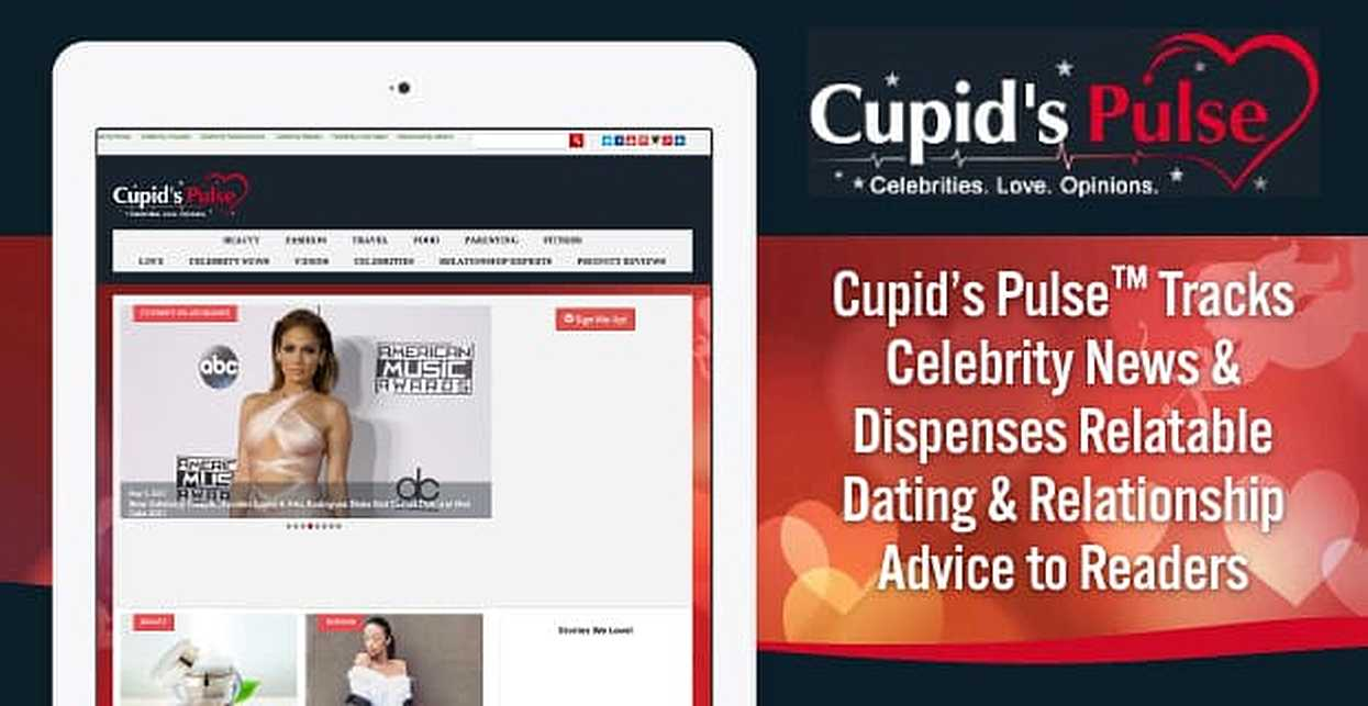 Cupid's Pulse™ Tracks Celebrity News & Dispenses Relatable Dating & Relationship Advice to Readers