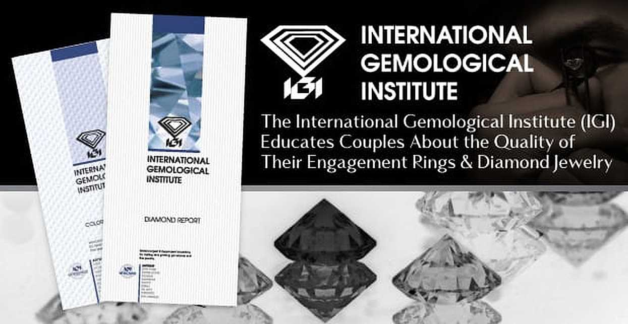 The International Gemological Institute (IGI) Educates Couples About the Quality of Their Engagement Rings & Diamond Jewelry