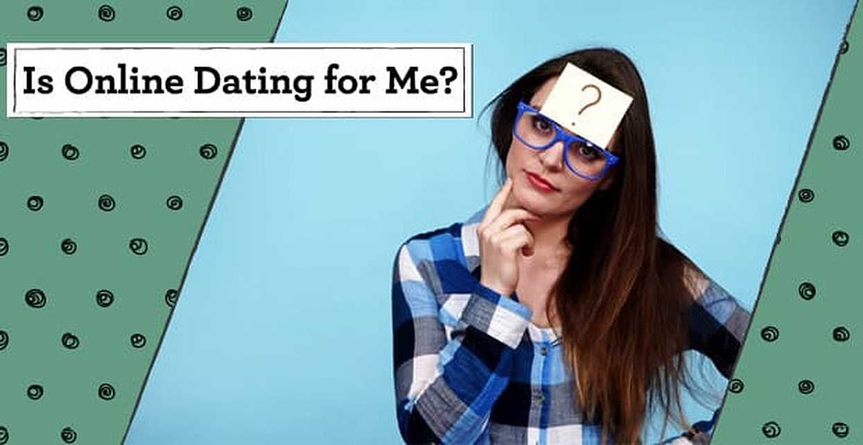 Is Online Dating for Me? 5 Ways to Determine Yes or No