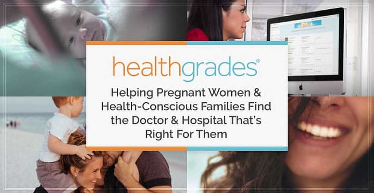 Healthgrades: Helping Pregnant Women & Health-Conscious Families Find the Doctor & Hospital That's Right For Them