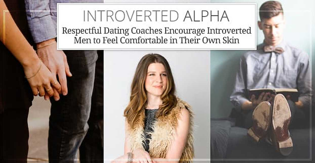 Introverted Alpha — Respectful Dating Coaches Encourage Introverted Men to Feel Comfortable in Their Own Skin