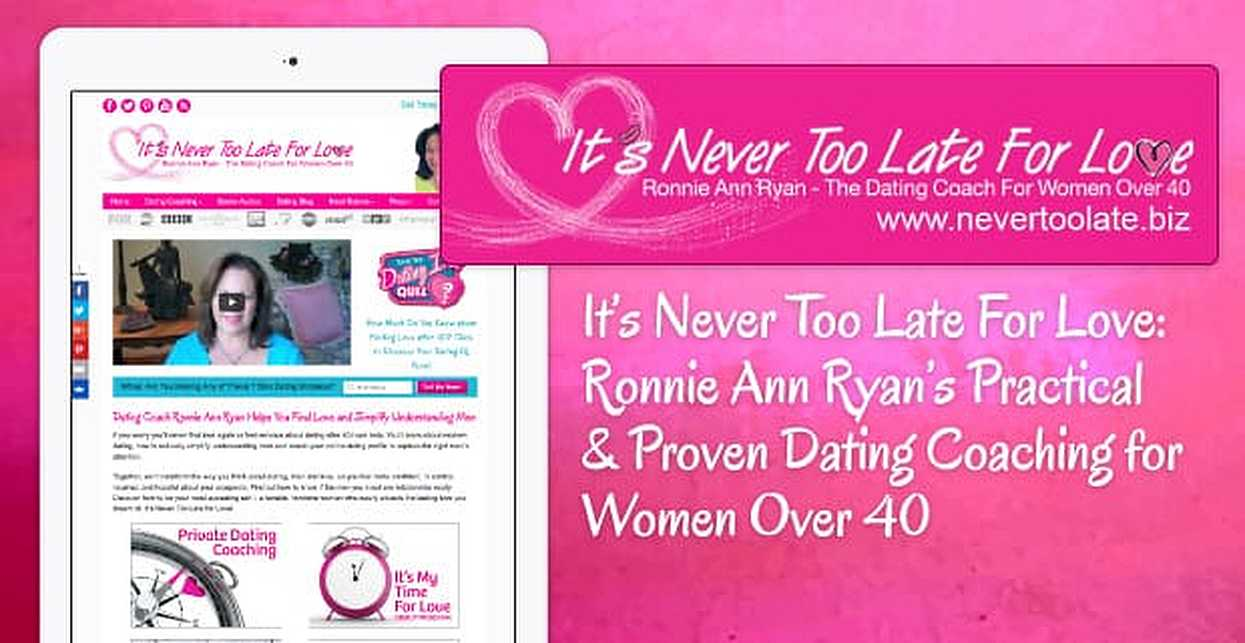 It's Never Too Late For Love: Ronnie Ann Ryan's Practical & Proven Dating Coaching for Women Over 40