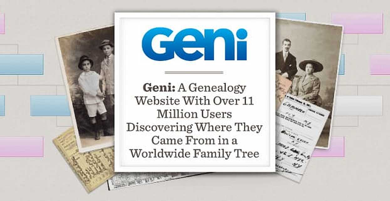 Geni: A Genealogy Website With Over 11 Million Users Discovering Where They Came From in a Worldwide Family Tree