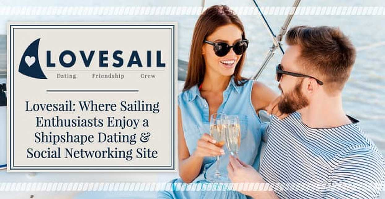 Lovesail: Where Sailing Enthusiasts Enjoy a Shipshape Dating & Social Networking Site